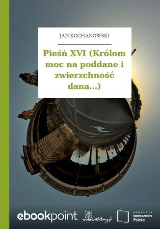 Okładka książki Pieśń XVI (Królom moc na poddane i zwierzchność dana...)