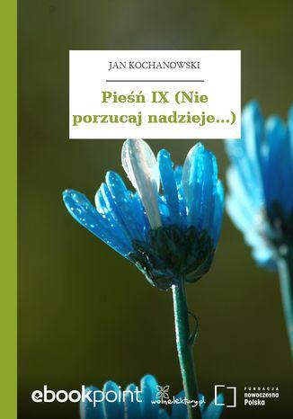 Pieśń IX (Nie porzucaj nadzieje...)