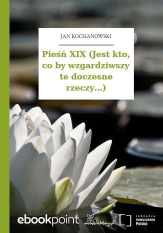 Okładka książki Pieśń XIX (Jest kto, co by wzgardziwszy te doczesne rzeczy...)