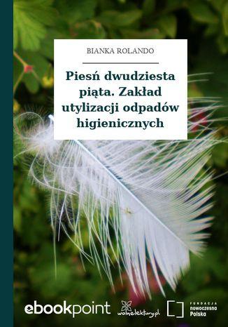 Okładka książki Piesń dwudziesta piąta. Zakład utylizacji odpadów higienicznych