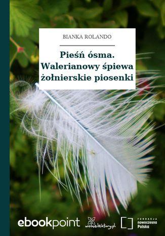 Okładka książki Pieśń ósma. Walerianowy śpiewa żołnierskie piosenki