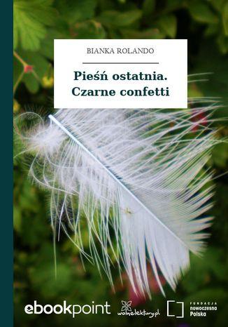 Okładka książki Pieśń ostatnia. Czarne confetti