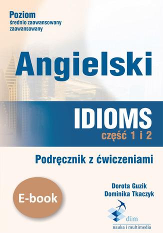 Okładka książki/ebooka Angielski. Idioms. Część 1 i 2. Podręcznik z ćwiczeniami