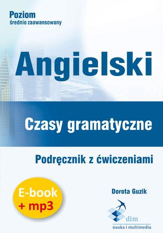 Okładka książki/ebooka Angielski. Czasy gramatyczne. Podręcznik z ćwiczeniami (PDF + mp3)