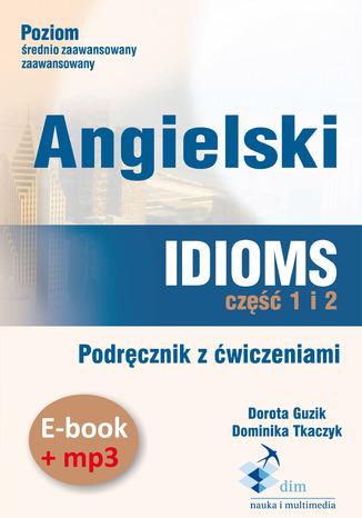 Okładka książki/ebooka Angielski. Idioms. Część 1 i 2. Podręcznik z ćwiczeniami (PDF+mp3)