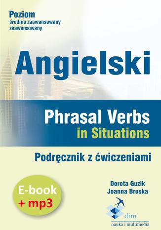 Okładka książki/ebooka Angielski. Phrasal verbs in Situations. Podręcznik z ćwiczeniami (PDF+mp3)