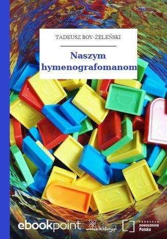 Okładka książki/ebooka Naszym hymenografomanom