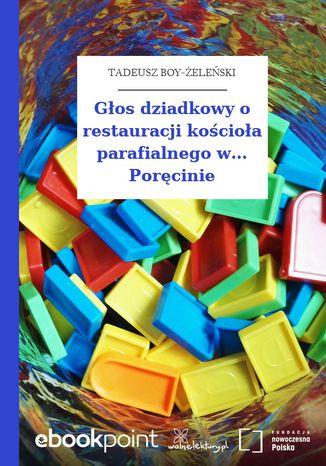Głos dziadkowy o restauracji kościoła parafialnego w... Poręcinie