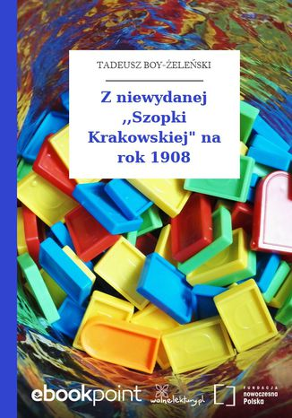 """Z niewydanej ,,Szopki Krakowskiej"""" na rok 1908"""
