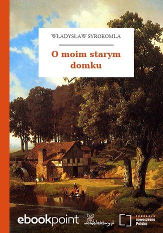 Okładka książki O moim starym domku