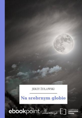 Okładka książki/ebooka Na srebrnym globie