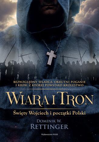 Okładka książki/ebooka Wiara i tron. Święty Wojciech i początki Polski