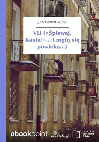 Okładka książki/ebooka VII (Śpiewaj, Kasiu!... i mgłą się powleką...)