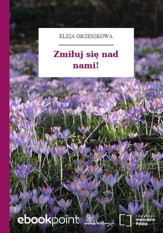 Okładka książki/ebooka Zmiłuj się nad nami!