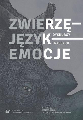 Okładka książki/ebooka Zwierzę - Język - Emocje. Dyskursy i narracje