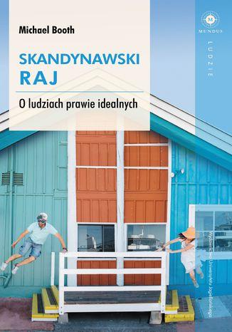 Okładka książki Skandynawski raj. O ludziach prawie idealnych