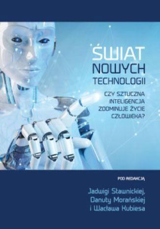 Okładka książki/ebooka Świat nowych technologii. Czy sztuczna inteligencja zdominuje życie człowieka?