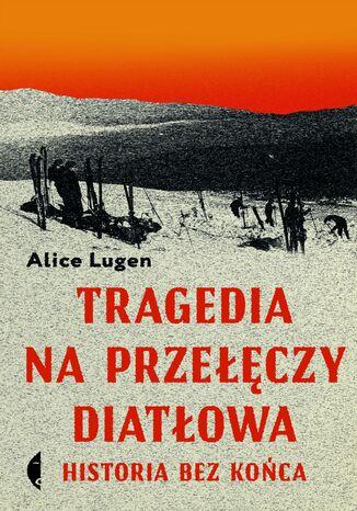 Okładka książki Tragedia na Przełęczy Diatłowa. Historia bez końca