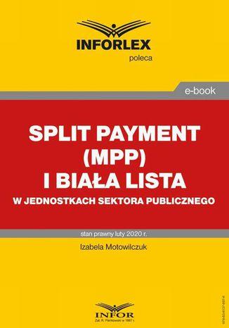 Okładka książki Split payment (MPP) i biała lista w jednostkach sektora finansów publicznych