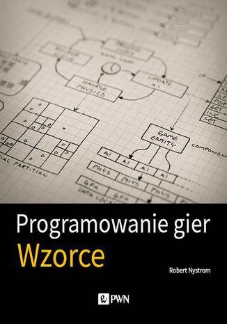 Okładka książki/ebooka Programowanie gier. Wzorce
