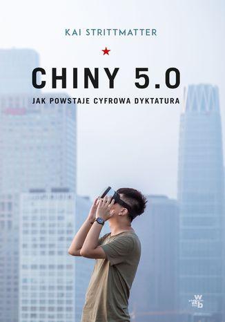 Okładka książki Chiny 5.0. Jak powstaje cyfrowa dyktatura