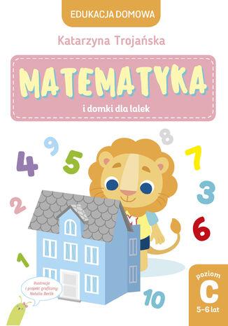 Okładka książki Matematyka i domki dla lalek. Poziom C, 5-6 lat