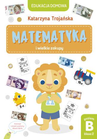 Okładka książki Matematyka i wielkie zakupy. Poziom B, klasa 2
