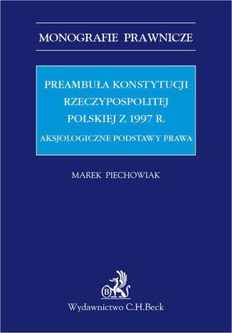 Okładka książki Preambuła Konstytucji Rzeczypospolitej Polskiej z 1997 r. Aksjologiczne podstawy prawa