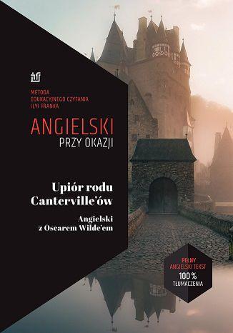 Okładka książki/ebooka Upiór rodu Canterville'ów. Angielski z Oscarem Wilde\'em