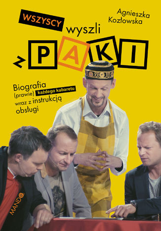 Okładka książki/ebooka Wszyscy wyszli z PAKI. Biografia (prawie) każdego kabaretu wraz z instrukcją obsługi