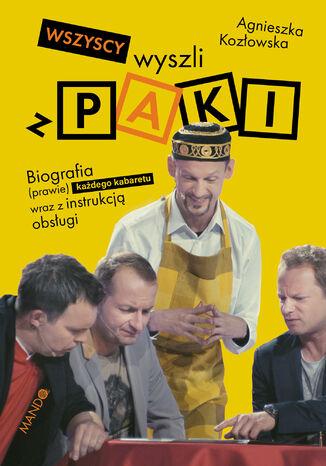 Okładka książki Wszyscy wyszli z PAKI. Biografia (prawie) każdego kabaretu wraz z instrukcją obsługi