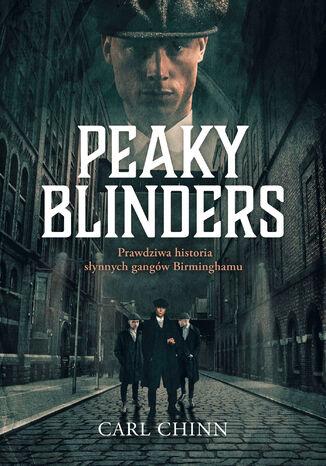 Okładka książki Peaky Blinders. Prawdziwa historia słynnych gangów Birminghamu