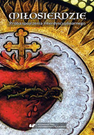 Okładka książki Miłosierdzie. Próba spojrzenia interdyscyplinarnego