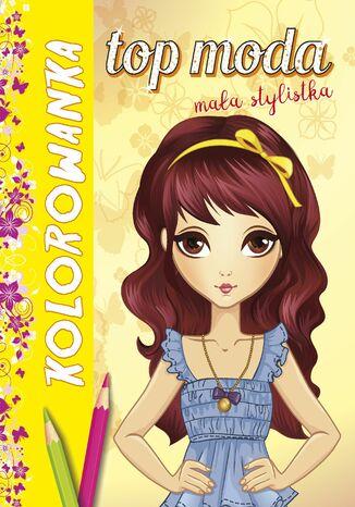 Okładka książki Kolorowanka. Top moda. Mała stylistka
