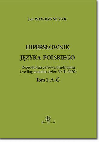 Okładka książki Hipersłownik jęsyka Polskiego Tom 1: A-Ć