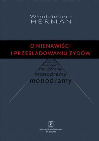 Okładka książki O nienawiści i prześladowaniu Żydów. Monodramy