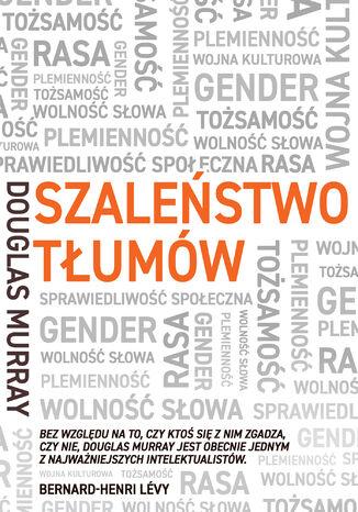 Okładka książki Szaleństwo tłumów. Gender, rasa, tożsamość