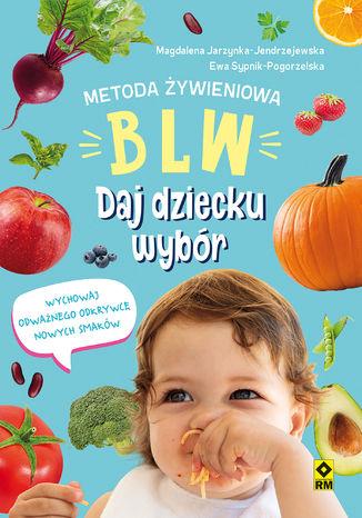 Okładka książki/ebooka Metoda żywieniowa BLW. Daj dziecku wybór