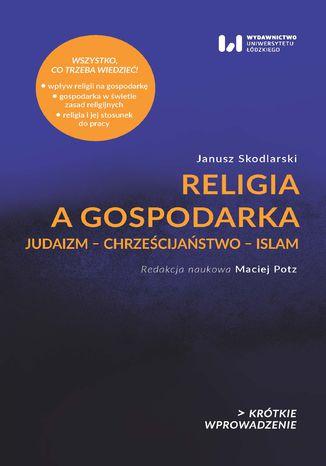 Okładka książki/ebooka Religia a gospodarka. Judaizm - Chrześcijaństwo - Islam. Krótkie Wprowadzenie 22