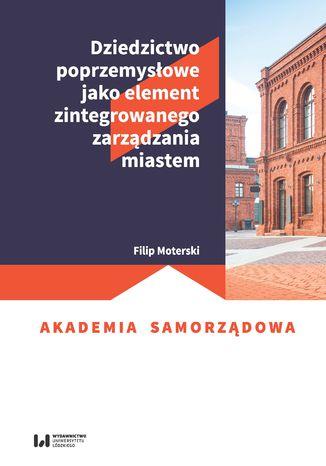 Okładka książki/ebooka Dziedzictwo poprzemysłowe jako element zintegrowanego zarządzania miastem