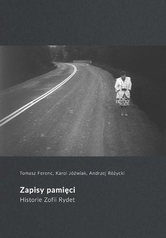 Okładka książki Zapisy pamięci. Historie Zofii Rydet