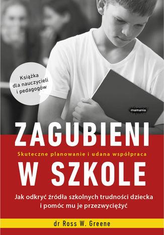 Okładka książki/ebooka Zagubieni w szkole. Jak odkryć źródła szkolnych trudności dziecka i pomóc mu je przezwyciężyć