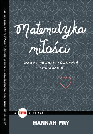 Okładka książki Matematyka miłości. Wzory, dowody, równania i powiązania (TED Books)