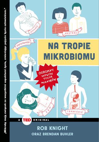 Okładka książki/ebooka Na tropie mikrobiomu. Ogromny wpływ tycich mikrobów (TED Books)