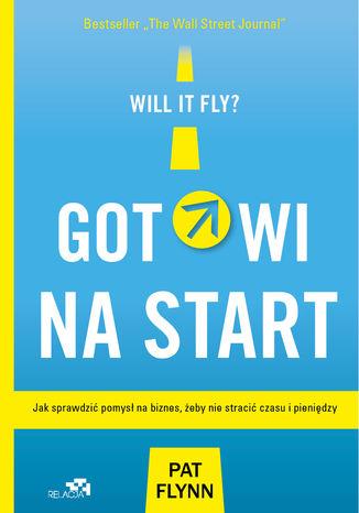 Okładka książki Gotowi na start. Jak sprawdzić pomysł na biznes, żeby nie stracić czasu i pieniędzy