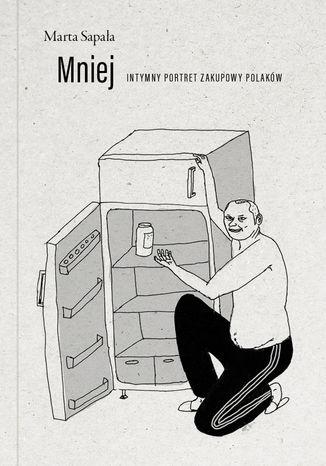Okładka książki/ebooka Mniej. Intymny portret zakupowy Polaków