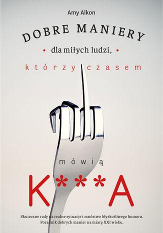 Okładka książki/ebooka Dobre maniery dla miłych ludzi, którzy czasem mówią K***A