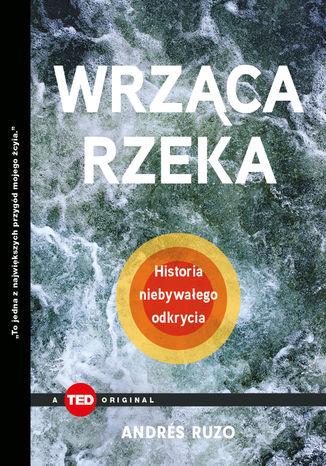 Okładka książki Wrząca rzeka. Historia niebywałego odkrycia (TED Books)