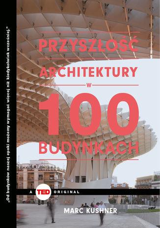 Okładka książki/ebooka Przyszłość architektury w 100 budynkach (TED Books)