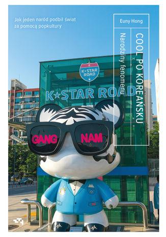 Okładka książki Cool po koreańsku. Narodziny fenomenu